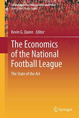 The Economics of the National Football League: The State of the Art (Sports Economics, Management and Policy (2), Band 2)