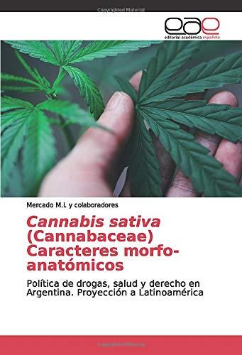 Cannabis sativa (Cannabaceae)Caracteres morfo-anatómicos: Política de drogas, salud y derecho en Argentina. Proyección a Latinoamérica