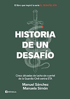 Historia de un desafío: Cinco décadas de lucha sin cuartel de la Guardia Civil contra ETA (PENINSULA) PDF EPUB Gratis descargar completo