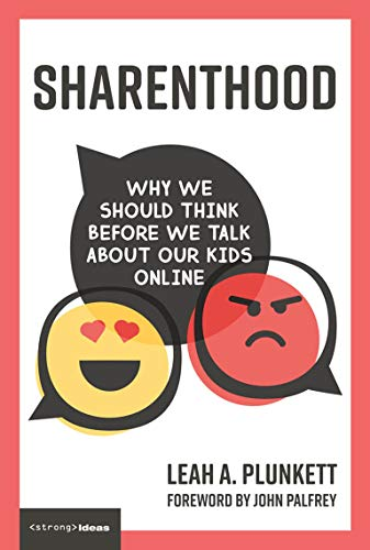 Sharenthood: Why We Should Think before We Talk about Our Kids Online (Strong Ideas)