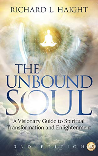 The Unbound Soul: A Visionary Guide to Spiritual...