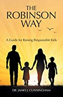 The Robinson Way: A Guide for Raising Responsible Kids