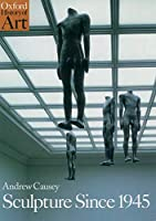 Sculpture Since 1945 (Oxford History of Art)