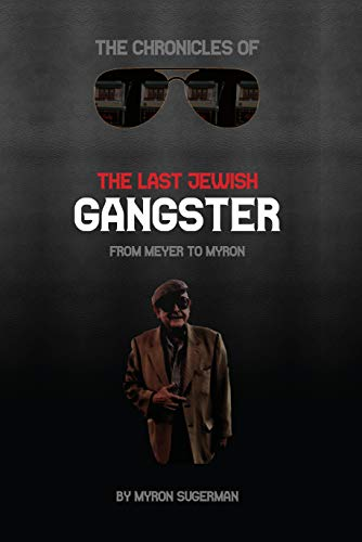 The Chronicles of The Last Jewish Gangster: From Meyer to Myron (English Edition)