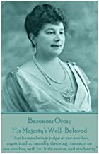 """Baroness Orczy - His Majesty's Well-Beloved: """"Thus human beings judge of one another, superficially, casually, throwing co..."""