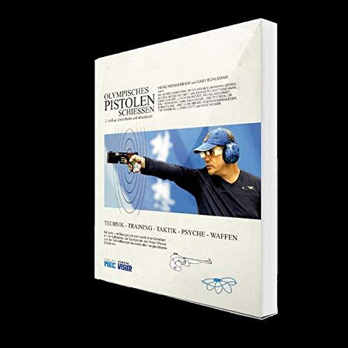 Olympisches Pistolenschiessen: Technik - Training - Taktik - Psyche - Waffen