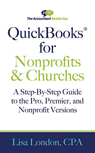 QuickBooks for Nonprofits & Churches: A Setp-By-Step Guide to the Pro, Premier, and Nonprofit Versions (The Accountant Beside You)