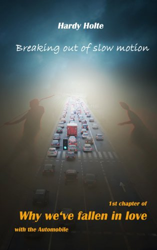 Breaking out of slow motion (Why we've fallen in love with the automobile Book 1) (English Edition)