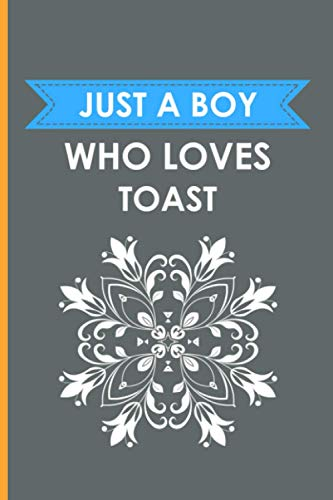 Just A Boy Who Loves Toast: Thank You Gift Notebook For Toast Lovers, Appreciation Gift For Who Loves Toast, Gift For Boy On His Birthday, Blank Lined Notebook for Boy And Man
