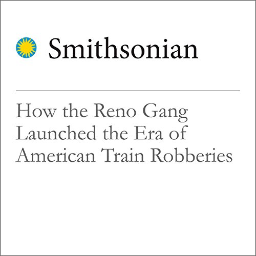 How the Reno Gang Launched the Era of American Train Robberies audiobook cover art