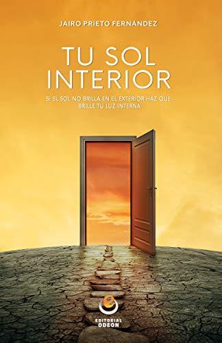 Tu Sol Interior: Si el sol no brilla en tu interior, haz que brille tu luz in (ODEON)