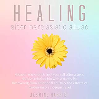 Healing After Narcissistic Abuse     Recover, Move on and Heal Yourself After a Toxic Abusive Relationship with a Narcissist: Recovering from Emotional Abuse and the Effects of Narcissism on a Deeper Level              By:                                                                                                                                 Jasmine Harriet                               Narrated by:                                                                                                                                 Elizabeth Wilson                      Length: 3 hrs and 3 mins     30 ratings     Overall 5.0