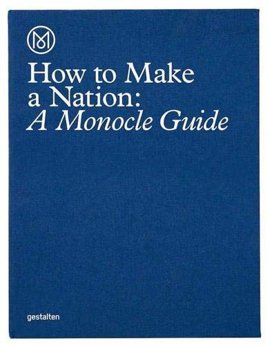 Image OfHow To Make A Nation: A Monocle Guide