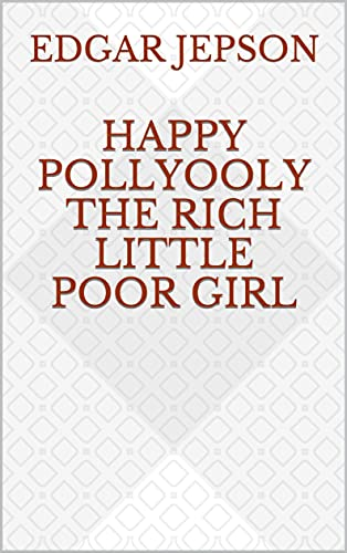 Happy Pollyooly The Rich Little Poor Girl (English Edition)
