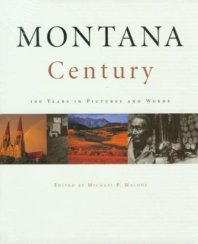 Montana Century: 100 Years in Pictures and Words