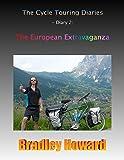 The Cycle Touring Diaries - Diary 2: The European Extravaganza (English Edition)