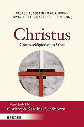 Christus - Gottes schöpferisches Wort: Festschrift für Christoph Kardinal Schönborn