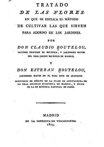 Tratado de Las Flores en Que Se Explica el Método de Cultivar Las Que Sirven para Adorno de Los Jardines