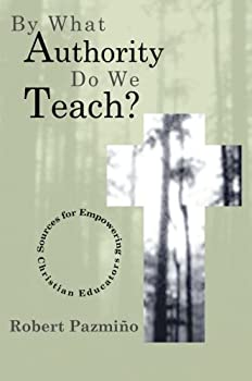 By What Authority Do We Teach?  Sources for Empowering Christian Educators
