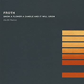 Show a Flower a Candle and It Will Grow (Glok Remix)