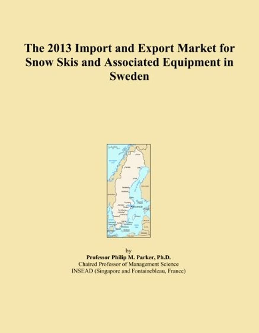 The 2013 Import and Export Market for Snow Skis and Associated Equipment in Sweden