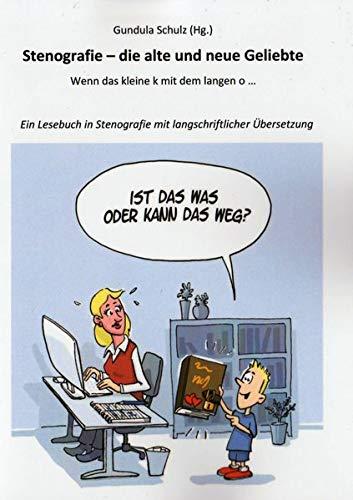 Stenografie - die alte und neue Geliebte: Wenn das kleine k mit dem langen o... Ein Lesebuch in Stenografie mit langschriftlicher Übersetzung