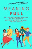 MeaningFULL: 23 Life-Changing Stories of Conquering Dieting, Weight, & Body Image Issues (Paperback)