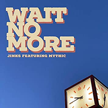 Wait No More (feat. Mythic)