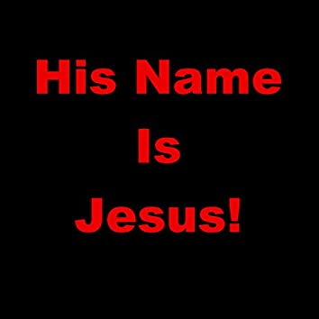 His Name Is Jesus!