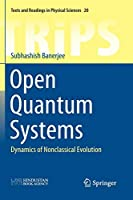 Open Quantum Systems: Dynamics of Nonclassical Evolution (Texts and Readings in Physical Sciences)