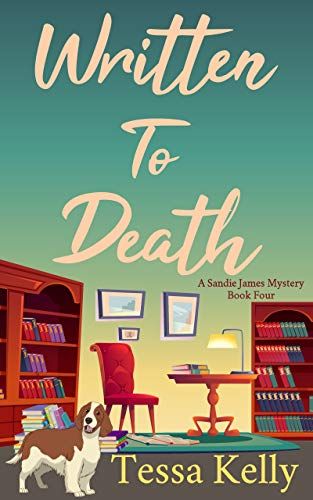 Written to Death: An Animal Lovers Cozy Mystery (A Sandie James Cozy Mystery Series Book 4) by [Tessa Kelly]