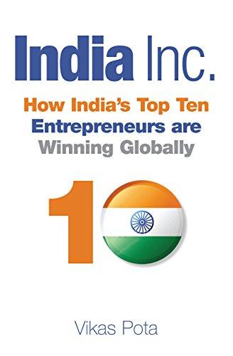 India Inc.: How Indias Top Ten Entrepreneurs are Winning Globally (English Edition)