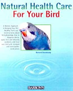 Natural Health Care for Your Bird: Quick Self-Help Using Homeopathy and Bach Flowers