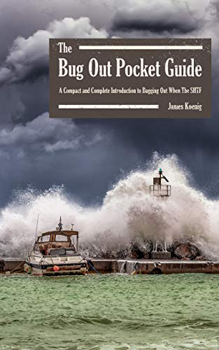 The Bug Out Pocket Guide: A Compact and Complete Introduction to Bugging Out When The SHTF (Koenig Pocket Guides Book 1) by [James Koenig]