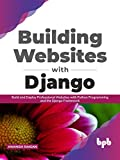 Building Websites with Django: Build and Deploy Professional Websites with Python Programming and the Django Framework (English Edition)