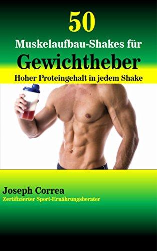 50 Muskelaufbau-Shakes für Gewichtheber: Hoher Proteingehalt in jedem Shake
