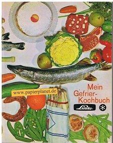 Mein Gefrier-Kochbuch - Mit freundlicher Empfehlung überreicht von der Linde Hausgeräte GmbH