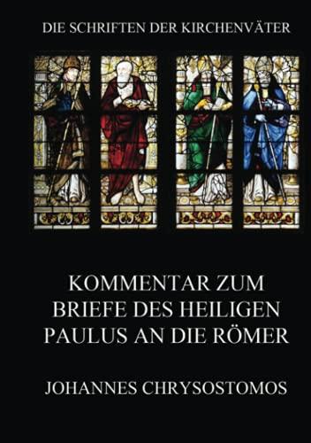 Kommentar zum Briefe des Heiligen Paulus an die Römer: In epistula ad Romanos commentarius (Die Schriften der Kirchenväter, Band 37)