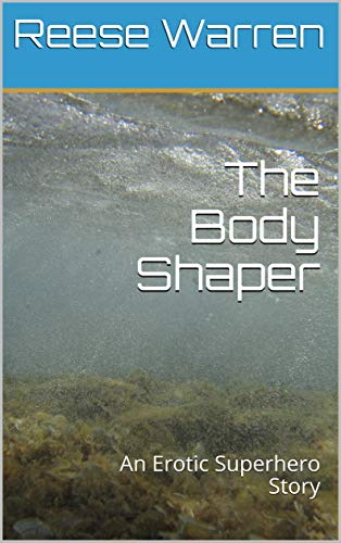 The Body Shaper : An Erotic Superhero Story
