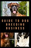 Guide to Dog Breeding Business: It explains everything regarding dog breeding business
