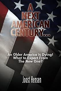 A Next American Century...: An Older America is Dying! What to Expect From The New One?