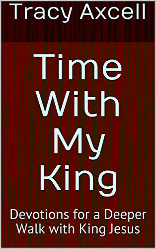 Time With My King: Devotions for a Deeper Walk with King Jesus (English Edition)