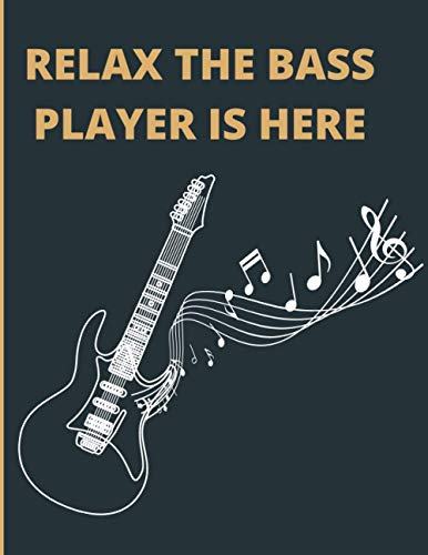 Guitar Notebook relax the bass player is here: Blank Music Journal for Guitar Music Notes