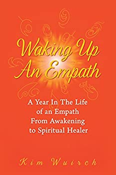 Waking up an Empath  A Year in the Life of an Empath from Awakening to Spiritual Healer