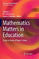 Mathematics Matters in Education: Essays in Honor of Roger E. Howe (Advances in STEM Education)