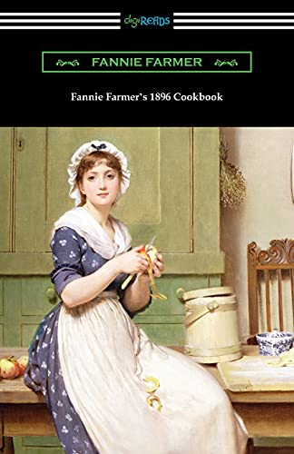 Fannie Farmer's 1896 Cookbook: The Boston Cooking School Cookbook
