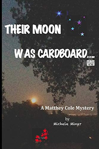 Their Moon Was Cardboard....: A Matthey Cole Mystery
