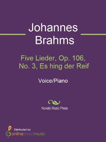 Five Lieder, Op. 106, No. 3, Es hing der Reif (English Edition)