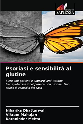 Psoriasi e sensibilità al glutine: Siero anti-gliadina e anticorpi anti-tessuto transglutaminasi nei pazienti con psoriasi: Uno studio di controllo del caso