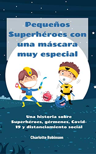 Pequeños Superhéroes con una máscara muy especial : Una historia sobre Superhéroes, gérmenes, Covid-19 y distanciamiento social